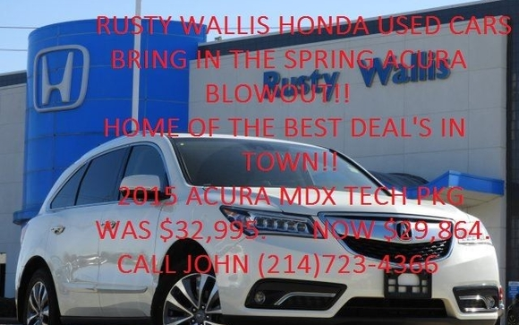 BRINGING IN THE SPRING ACURA BLOWOUT!! OVER 8 ACURAu0027S TO CHOOSE FROM AT THE  BEST PRICE IN TOWN!! Rusty Wallis Honda Used Car Dealership Also ...