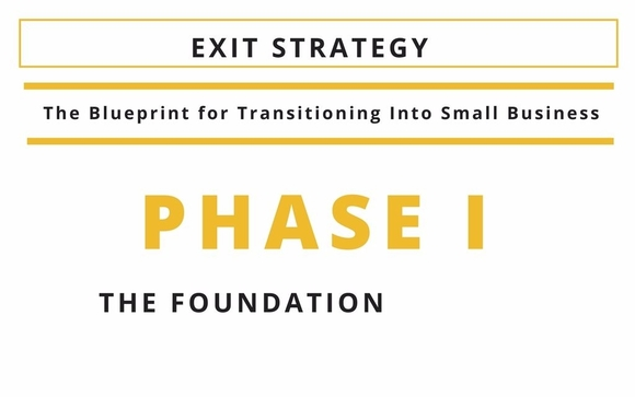 Exit strategy the blueprint for transitioning into small business phase i the foundation is the first phase of this course this workbook is tailored specifically for aspiring small business owners malvernweather Image collections